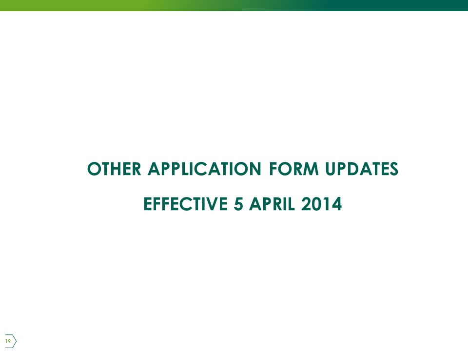OTHER APPLICATION FORM UPDATES EFFECTIVE 5 APRIL 2014 19