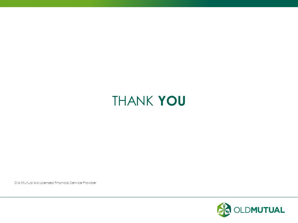 THANK YOU Old Mutual is a Licensed Financial Service Provider