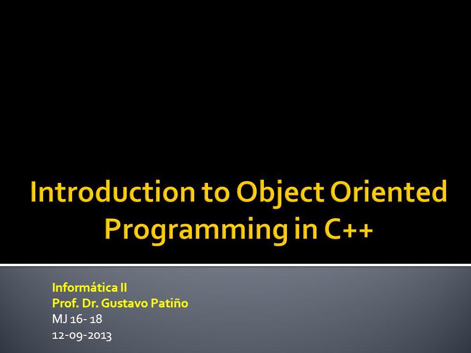 Informática II Prof. Dr. Gustavo Patiño MJ 16- 18 12-09-2013
