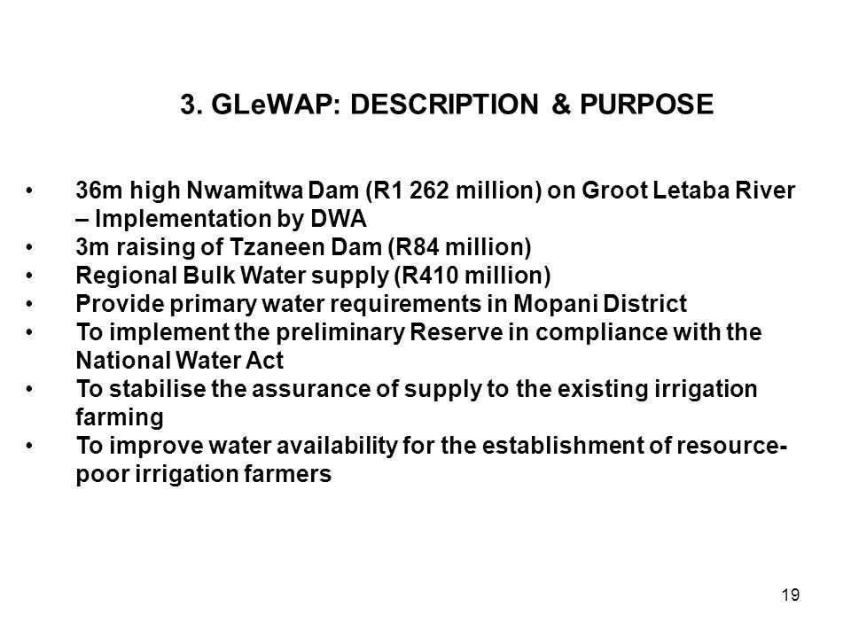 19 3. GLeWAP: DESCRIPTION & PURPOSE 36m high Nwamitwa Dam (R1 262 million) on Groot Letaba River – Implementation by DWA 3m raising of Tzaneen Dam (R8