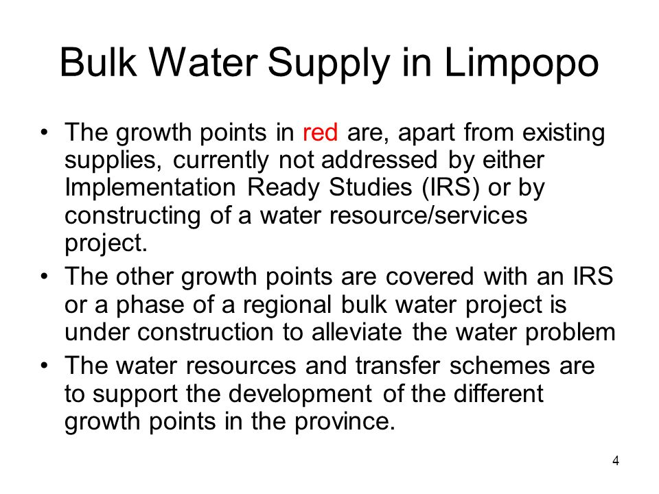 5 Bulk Water Supply in Limpopo All Growth Points must have water supply schemes: A water resource – surface and/or groundwater A water treatment plant Pump stations Regional Bulk – from source to and including bulk reservoir Internal Bulk– from bulk reservoir outlet to reticulation connection Reticulation– from internal bulk end to household meter