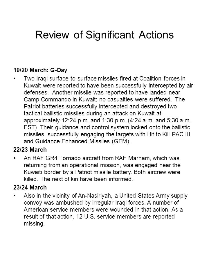 Review of Significant Actions 19/20 March: G-Day Two Iraqi surface-to-surface missiles fired at Coalition forces in Kuwait were reported to have been
