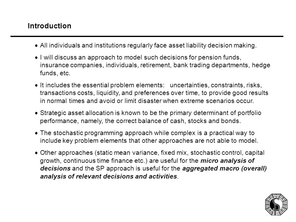Introduction  All individuals and institutions regularly face asset liability decision making.
