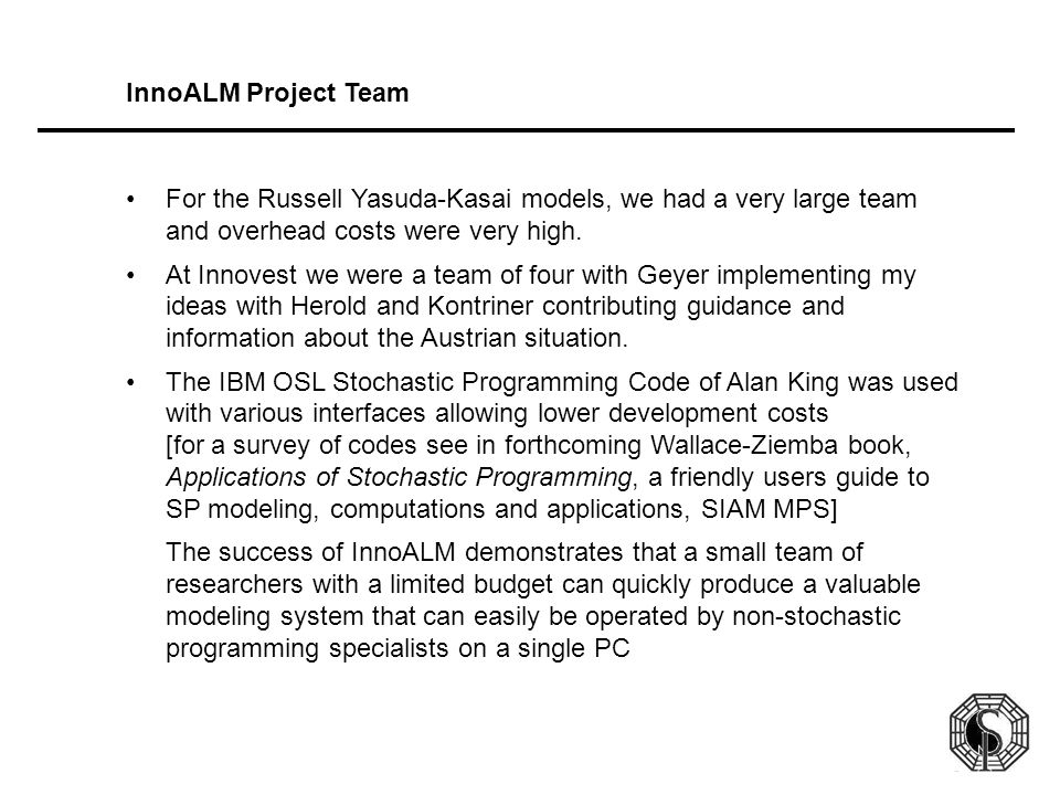 InnoALM Project Team For the Russell Yasuda-Kasai models, we had a very large team and overhead costs were very high.