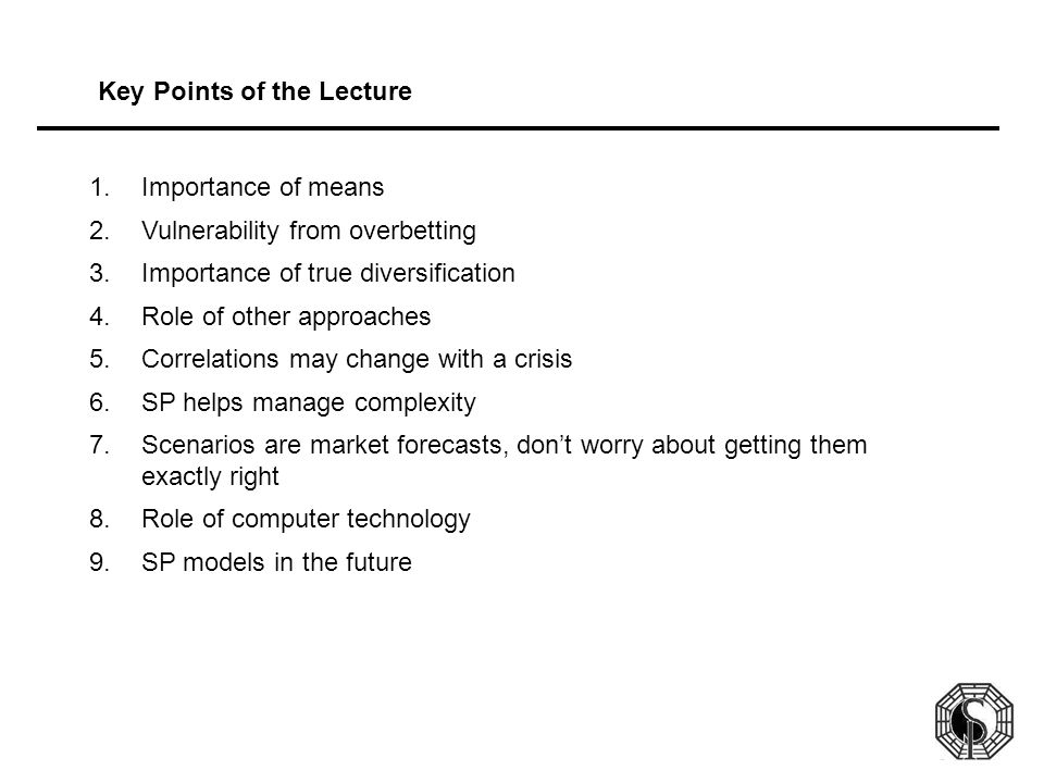 Key Points of the Lecture 1.Importance of means 2.Vulnerability from overbetting 3.Importance of true diversification 4.Role of other approaches 5.Cor