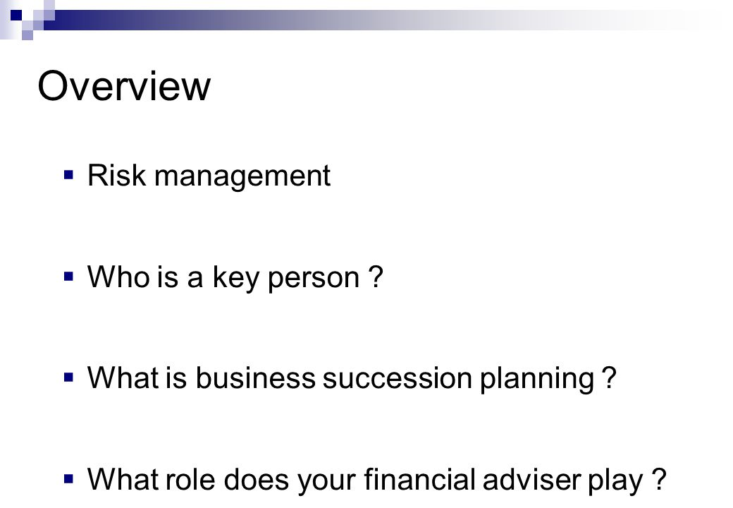  Risk management  Who is a key person .  What is business succession planning .