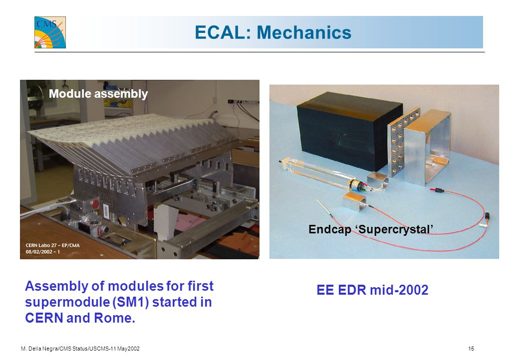 M. Della Negra/CMS Status/USCMS-11 May200215 ECAL: Mechanics Module assembly Endcap 'Supercrystal' Assembly of modules for first supermodule (SM1) sta