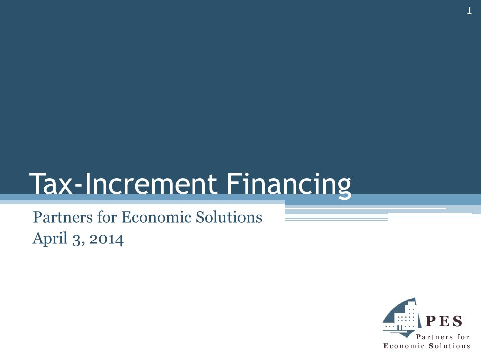 Tax-Increment Financing Partners for Economic Solutions April 3, 2014 1