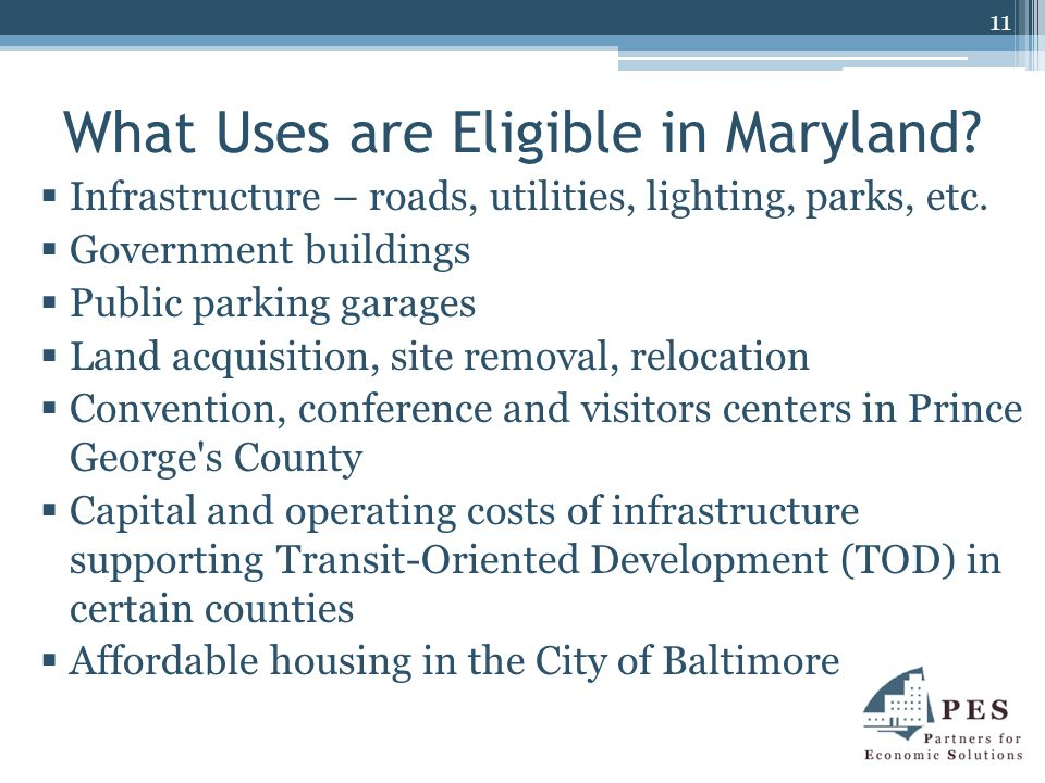 What Uses are Eligible in Maryland.  Infrastructure – roads, utilities, lighting, parks, etc.