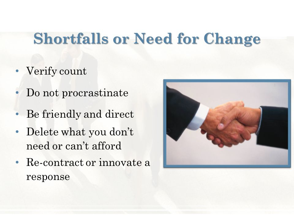 Shortfalls or Need for Change Verify count Do not procrastinate Be friendly and direct Delete what you don't need or can't afford Re-contract or innovate a response