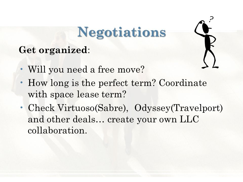 Negotiations Get organized : Will you need a free move? How long is the perfect term? Coordinate with space lease term? Check Virtuoso(Sabre), Odyssey