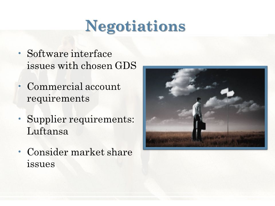 Negotiations Software interface issues with chosen GDS Commercial account requirements Supplier requirements: Luftansa Consider market share issues