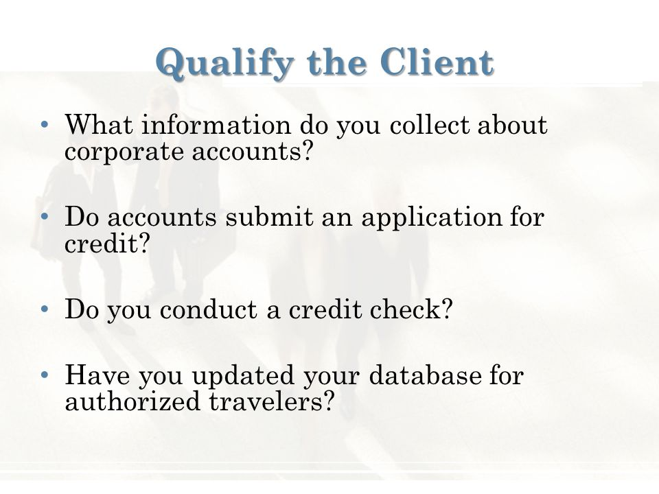 Qualify the Client What information do you collect about corporate accounts.