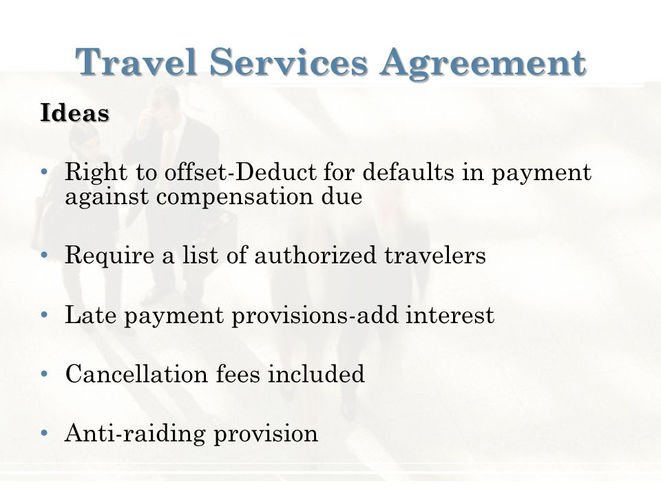 Travel Services Agreement Ideas Right to offset-Deduct for defaults in payment against compensation due Require a list of authorized travelers Late pa