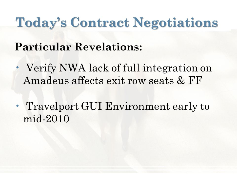 Today's Contract Negotiations Particular Revelations: Verify NWA lack of full integration on Amadeus affects exit row seats & FF Travelport GUI Environment early to mid-2010
