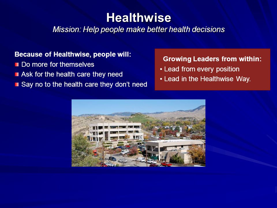 Not-for-profit Founded: 1975 Healthwise Mission: Help people make better health decisions Because of Healthwise, people will: Do more for themselves A