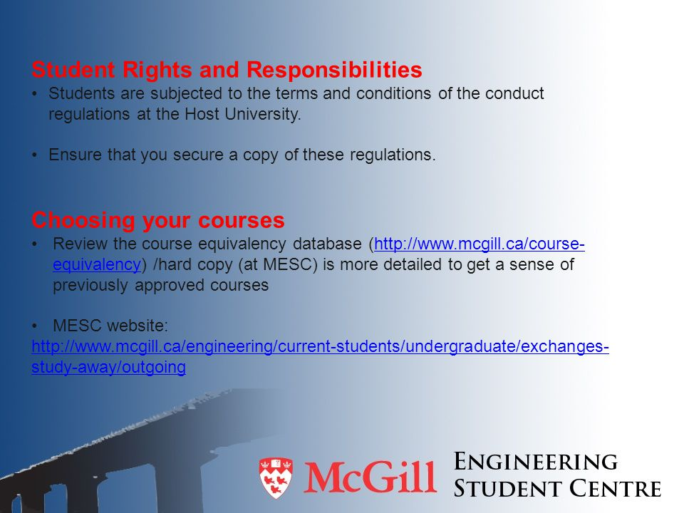 Student Rights and Responsibilities Students are subjected to the terms and conditions of the conduct regulations at the Host University.