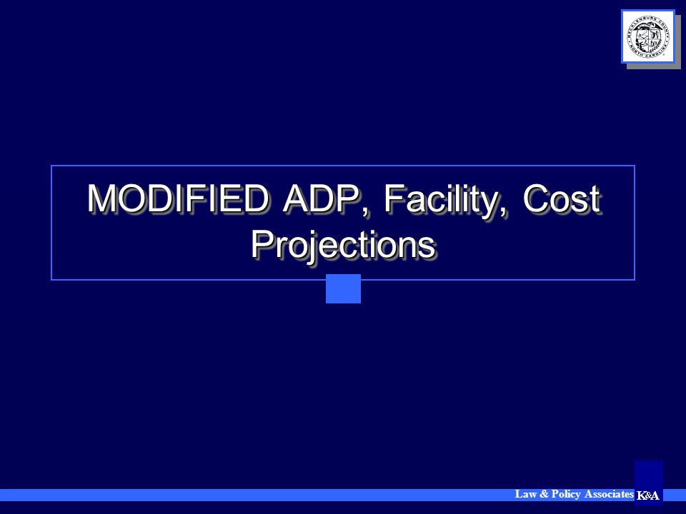 Law & Policy Associates MODIFIED ADP, Facility, Cost Projections