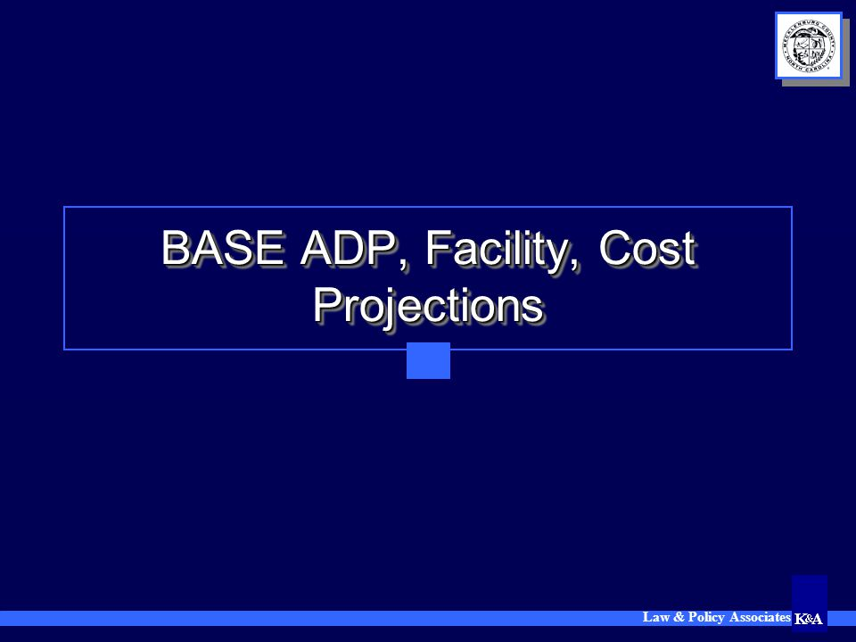Law & Policy Associates 9 BASE ADP Projections (total system: North, Central, WRRC) System processes as they are System processes as they are Linked to county growth Linked to county growth  695,000 in 2000  1,600,000 by 2027 (+130%)