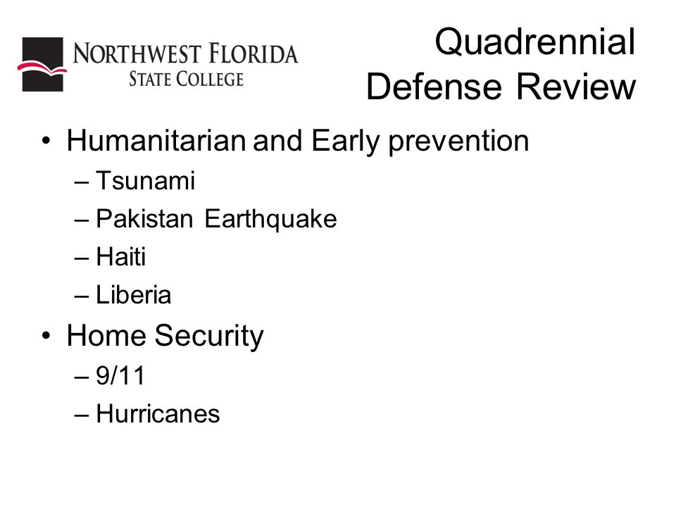 Quadrennial Defense Review Humanitarian and Early prevention –Tsunami –Pakistan Earthquake –Haiti –Liberia Home Security –9/11 –Hurricanes