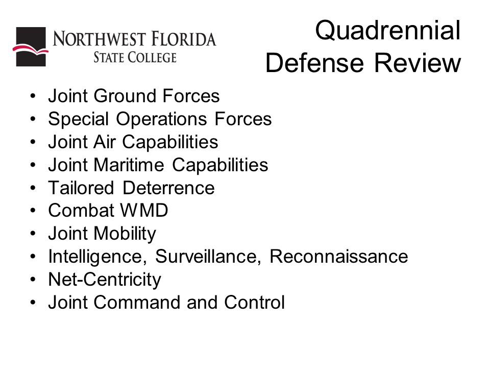 Quadrennial Defense Review Joint Ground Forces Special Operations Forces Joint Air Capabilities Joint Maritime Capabilities Tailored Deterrence Combat WMD Joint Mobility Intelligence, Surveillance, Reconnaissance Net-Centricity Joint Command and Control