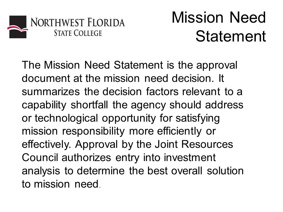 Mission Need Statement The Mission Need Statement is the approval document at the mission need decision.