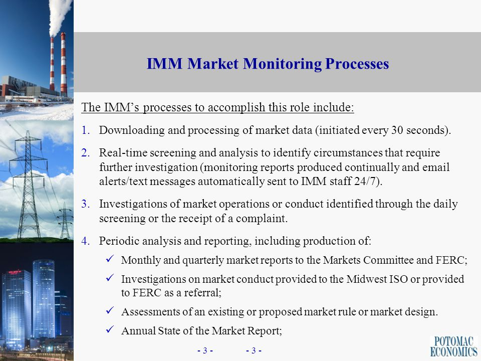 - 2 - Independence of Market Monitoring In the Midwest, States and participants designed the market monitoring function to be independent of the ISO –