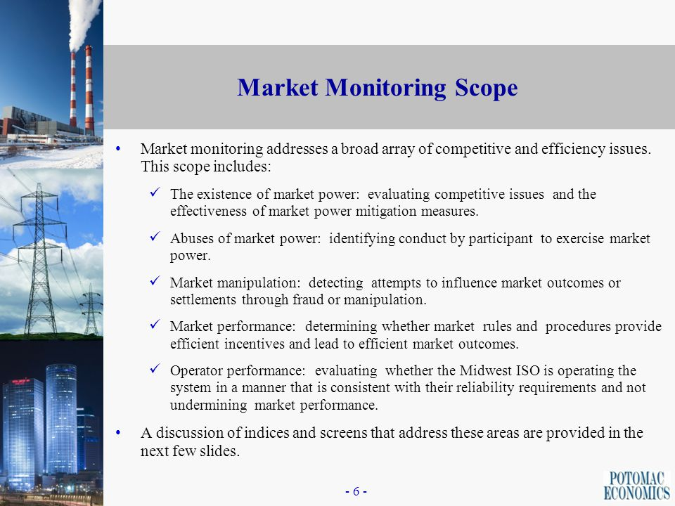 - 5 - Market Monitoring Resources The market monitoring function requires an interdisciplinary team of experts, including: Economists, Power system engineers; Generation engineers; Software developers; and Other professionals with math and statistics.