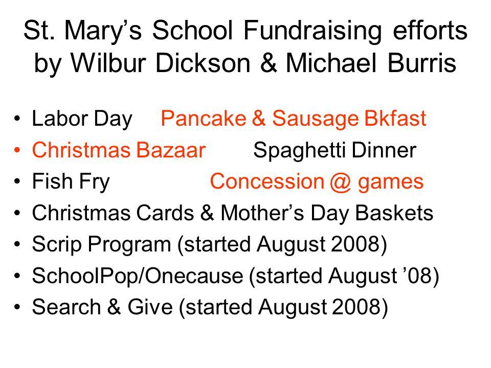 St. Mary's School Fundraising efforts by Wilbur Dickson & Michael Burris Labor DayPancake & Sausage Bkfast Christmas Bazaar Spaghetti Dinner Fish FryC