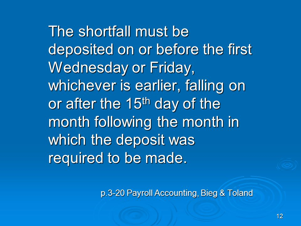 The shortfall must be deposited on or before the first Wednesday or Friday, whichever is earlier, falling on or after the 15 th day of the month following the month in which the deposit was required to be made.