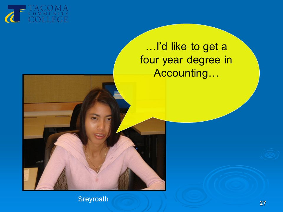 27 …I'd like to get a four year degree in Accounting… Sreyroath
