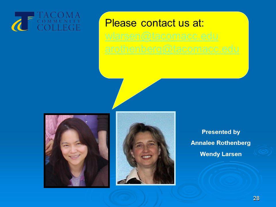 28 Please contact us at: wlarsen@tacomacc.edu arothenberg@tacomacc.edu Presented by Annalee Rothenberg Wendy Larsen