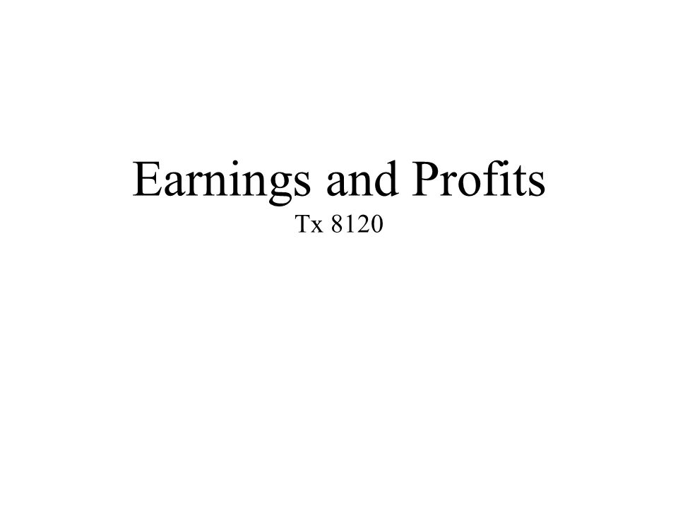 Earnings and Profits Tx 8120