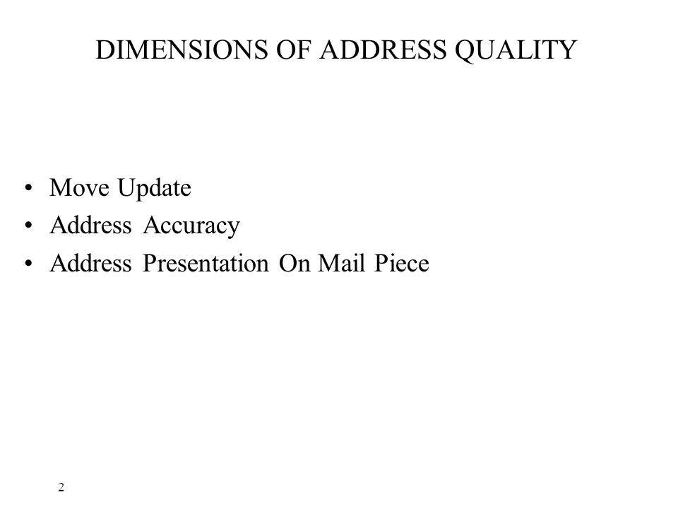2 DIMENSIONS OF ADDRESS QUALITY Move Update Address Accuracy Address Presentation On Mail Piece
