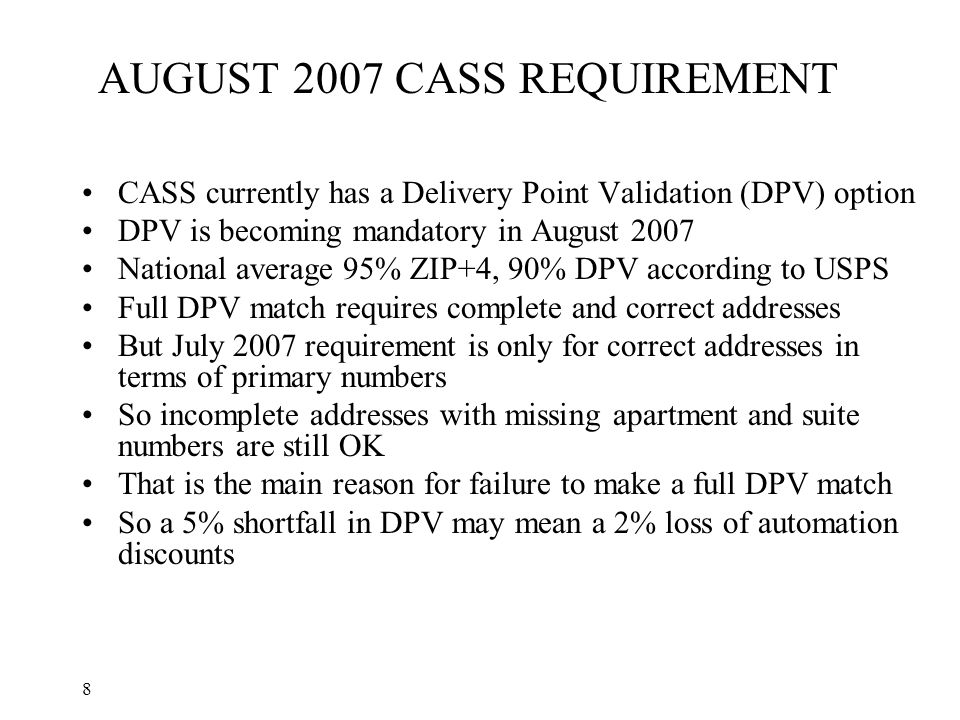 8 AUGUST 2007 CASS REQUIREMENT CASS currently has a Delivery Point Validation (DPV) option DPV is becoming mandatory in August 2007 National average 9