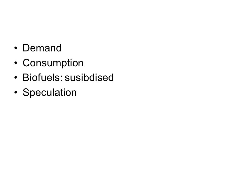 Demand Consumption Biofuels: susibdised Speculation