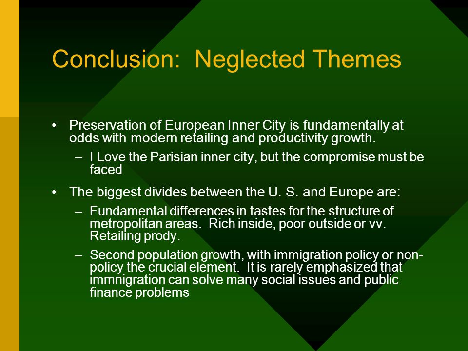 Conclusion: Neglected Themes Preservation of European Inner City is fundamentally at odds with modern retailing and productivity growth.