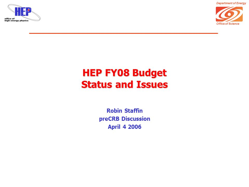 Department of Energy Office of Science HEP FY08 Budget Status and Issues Robin Staffin preCRB Discussion April 4 2006