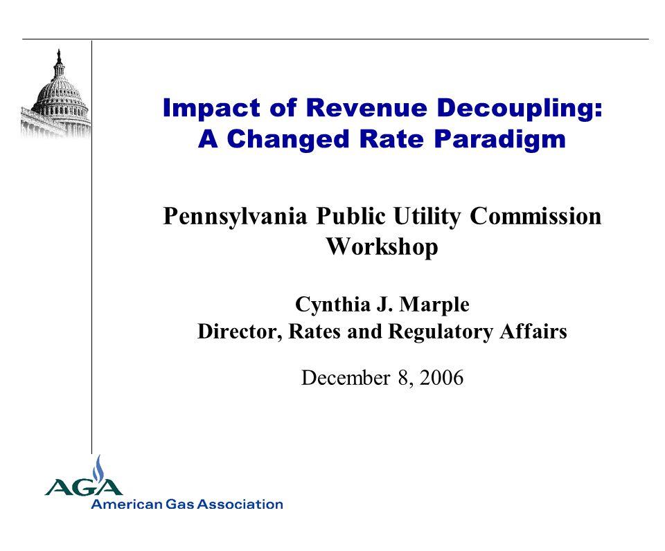 Impact of Revenue Decoupling: A Changed Rate Paradigm Pennsylvania Public Utility Commission Workshop Cynthia J.