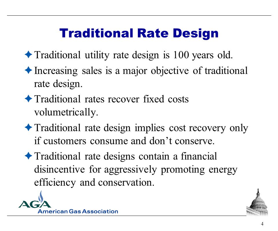 4 Traditional Rate Design  Traditional utility rate design is 100 years old.  Increasing sales is a major objective of traditional rate design.  Tr