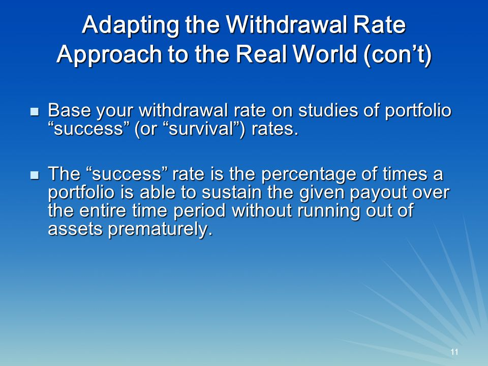 11 Base your withdrawal rate on studies of portfolio success (or survival ) rates.