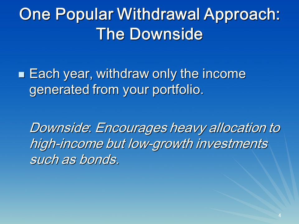 5 5 Another Possible Withdrawal Approach: The Downside Each year, withdraw only the real rate of return from your portfolio.