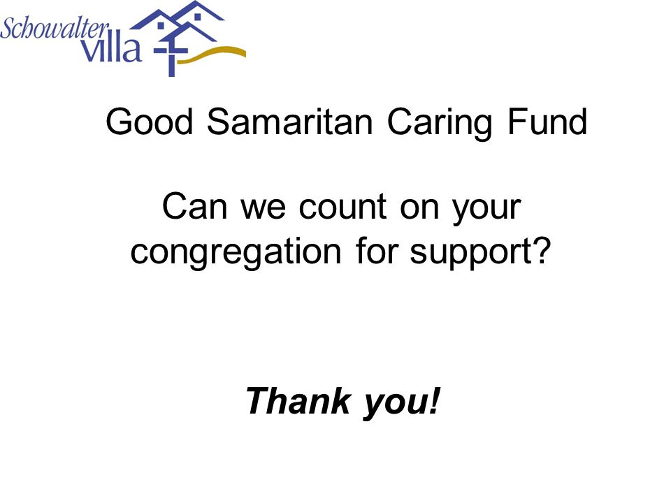 Good Samaritan Caring Fund Can we count on your congregation for support? Thank you!