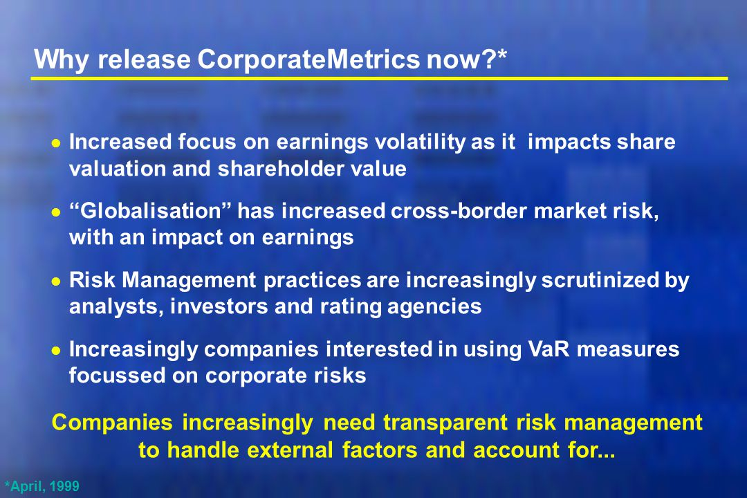 "Why release CorporateMetrics now?* l Increased focus on earnings volatility as it impacts share valuation and shareholder value l ""Globalisation"" has"
