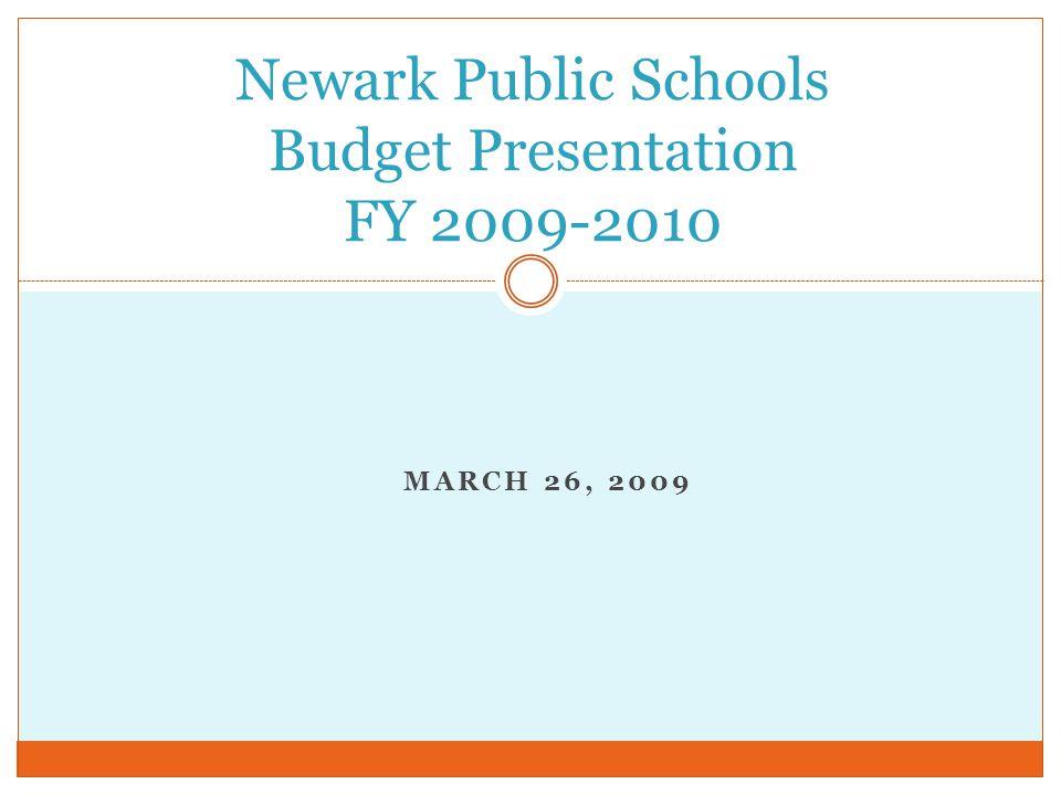 MARCH 26, 2009 Newark Public Schools Budget Presentation FY 2009-2010