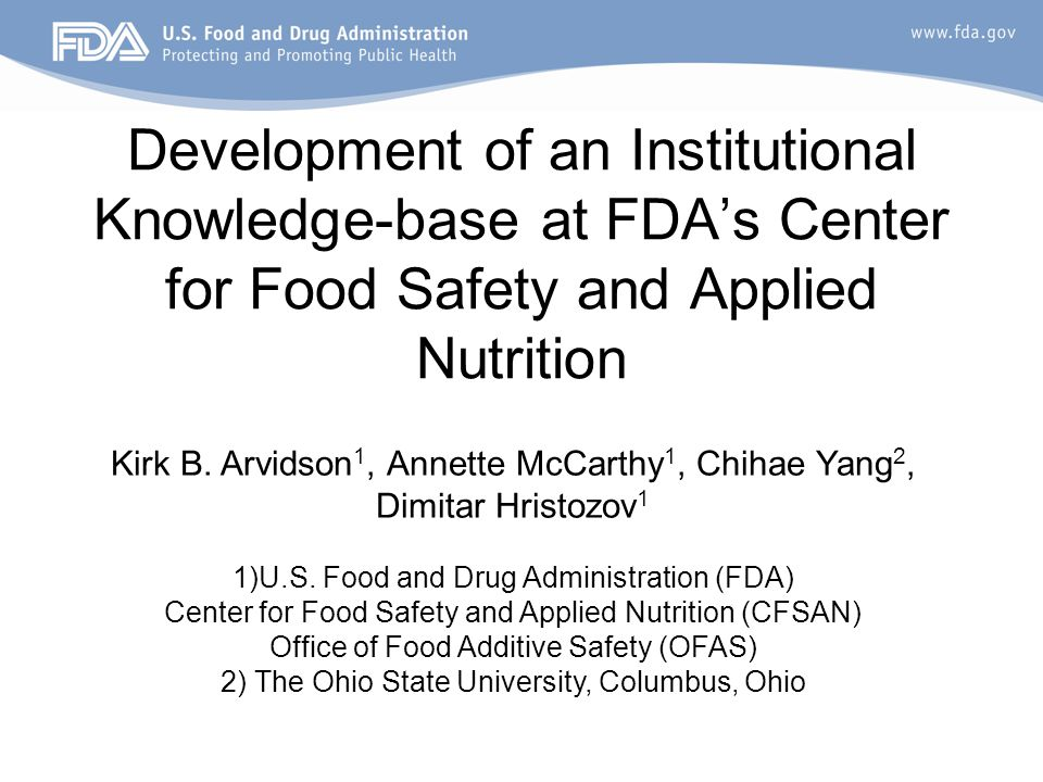 Development of an Institutional Knowledge-base at FDA's Center for Food Safety and Applied Nutrition Kirk B. Arvidson 1, Annette McCarthy 1, Chihae Ya
