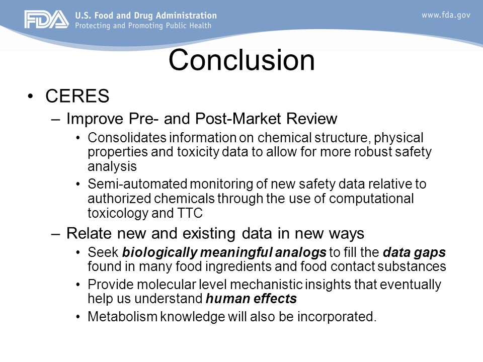 Conclusion CERES –Improve Pre- and Post-Market Review Consolidates information on chemical structure, physical properties and toxicity data to allow f