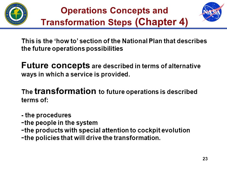 23 Operations Concepts and Transformation Steps (Chapter 4) This is the 'how to' section of the National Plan that describes the future operations possibilities Future concepts are described in terms of alternative ways in which a service is provided.