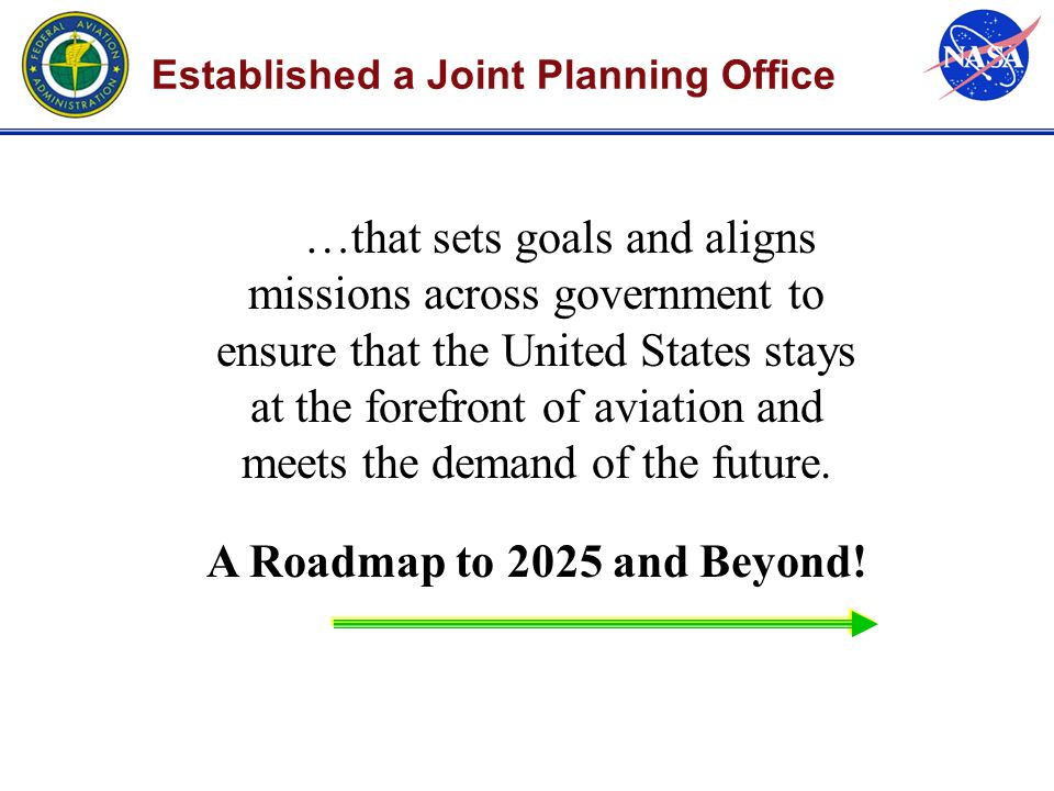 Established a Joint Planning Office …that sets goals and aligns missions across government to ensure that the United States stays at the forefront of