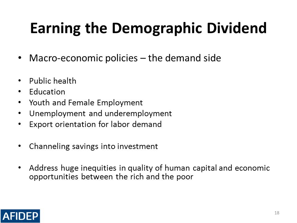Earning the Demographic Dividend Macro-economic policies – the demand side Public health Education Youth and Female Employment Unemployment and undere